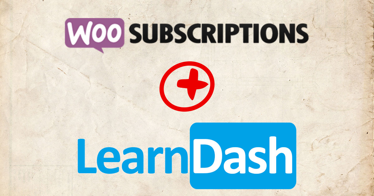 WooCommerce Subscriptions and LearnDash