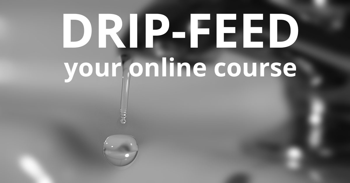 Drip-feed your online course